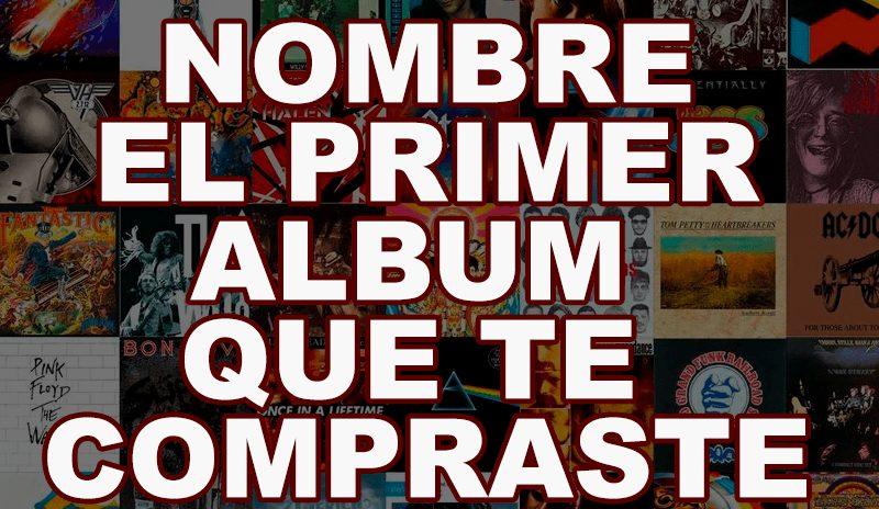 NOMBRA-EL-PRIMER-ALBUM-QUE-TE-COMPRASTE