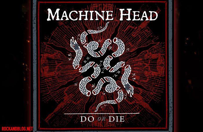 machine head do or die